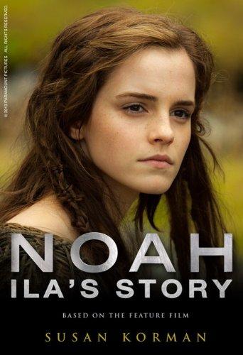 Noah: Ila's Story (Noah Movie Tie in)