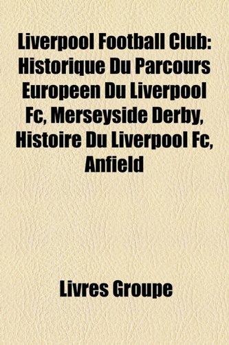 Liverpool Football Club: Historique Du Parcours Europeen Du Liverpool FC, Merseyside Derby, Histoire Du Liverpool FC, Anfield