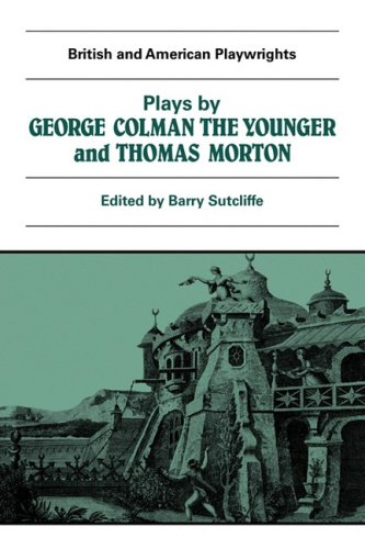 Plays by George Colman the Younger and Thomas Morton: Inkle and Yarico, The Surrender of Calais, The Children in the Woo