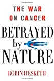img - for Betrayed by Nature: The War on Cancer (MacSci) by Hesketh, Robin (2012) Hardcover book / textbook / text book