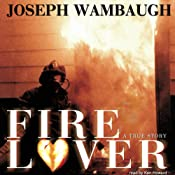 Fire Lover: A True Story | [Joseph Wambaugh]