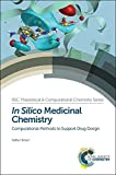 In Silico Medicinal Chemistry: Computational Methods to Support Drug Design (Rsc Theoretical and Computational Chemistry)