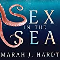 Sex in the Sea: Our Intimate Connection with Kinky Crustaceans, Sex-Changing Fish, Romantic Lobsters and Other Salty Erotica of the Deep Audiobook by Marah J. Hardt Narrated by Carla Mercer-Meyer