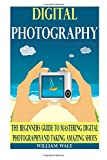 img - for Digital Photography: The Beginners Guide to Mastering Digital Photography And Taking AMAZING Shots (Digital Photography - DSLR - Digital Photography Book - Digital Photography For Beginners) book / textbook / text book