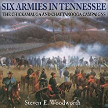 Six Armies in Tennessee: The Chickamauga and Chattanooga Campaigns Audiobook by Steven E. Woodworth Narrated by Bill Nevitt