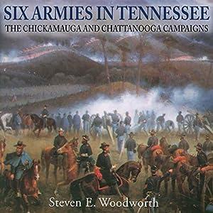 Six Armies in Tennessee: The Chickamauga and Chattanooga Campaigns Hörbuch von Steven E. Woodworth Gesprochen von: Bill Nevitt