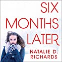 Six Months Later Audiobook by Natalie D. Richards Narrated by Emily Woo Zeller