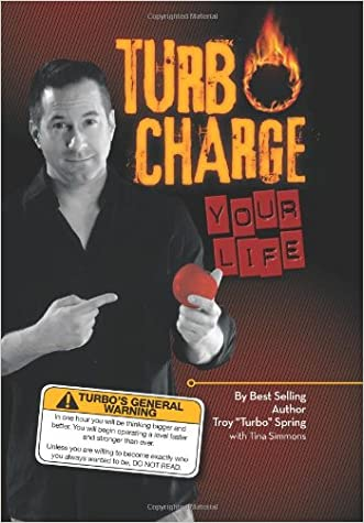 Turbo Charge Your Life written by Troy %27%27Turbo%27%27 Spring