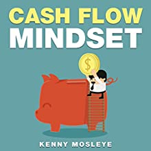 Cash Flow Mindset: Creating a Mindset of Riches! Audiobook by Kenny Mosleye Narrated by Dominic Carlos