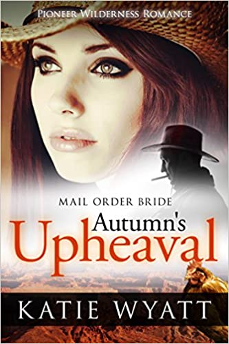 Mail Order Bride: Autumn's Upheaval: Inspirational Historical Western (Pioneer Wilderness Romance Book 6)