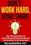 Dont Work Hard, Work Smart: Tools, Apps and Resources that Every Blogger and Entrepreneur Should Use (That Are Completely Free and Awesome)