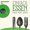 Einfach essen Hörbuch von Thich Nhat Hanh Gesprochen von: Herbert Schäfer