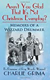 Arent You Glad That Its Not Christmas Everyday? Memoirs of a Wizzard Drummer, ex drummer of Roy Woods Wizzard