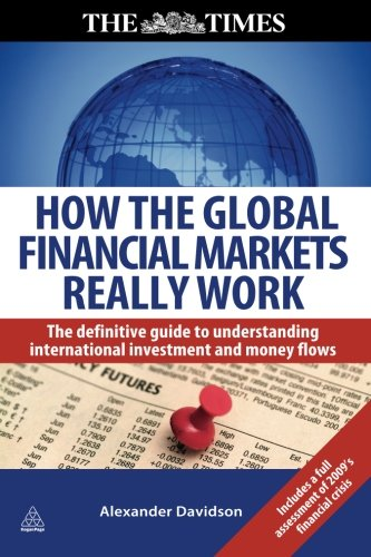 How the Global Financial Markets Really Work: The Definitive Guide to Understanding International Investment and Money Flows (Times (Kogan Page))