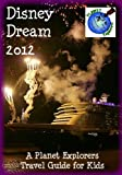 Disney Dream 2012: A Planet Explorers Travel Guide for Kids
