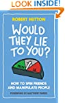 Would They Lie To You?: How to Spin F...