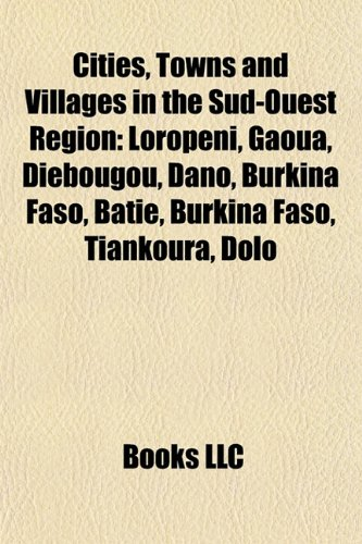 Cities, Towns and Villages in the Sud-Ouest Region: Loropéni, Gaoua, Diébougou, Dano, Burkina Faso, Batié, Burkina Faso, Tiankoura, Dolo
