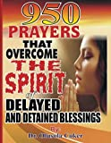 img - for 950 Prayers That Overcome The Spirit of Delayed and Detained Blessings book / textbook / text book