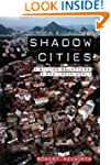 Shadow Cities: A Billion Squatters, A...