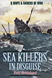 img - for Sea Killers in Disguise: Q Ships & Decoy Raiders of WWI by Bridgland, Tony(October 1, 1999) Hardcover book / textbook / text book