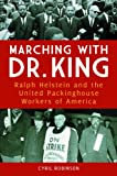 img - for Marching with Dr. King: Ralph Helstein and the United Packinghouse Workers of America book / textbook / text book