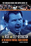 The Rise and Self-Destruction of the Greatest Football Team in History: The Chicago Bears and Super Bowl XX John Mullin