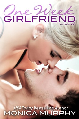One Week Girlfriend: A Novel by Monica Murphy