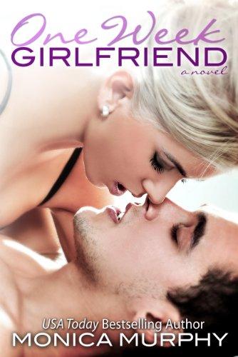 One Week Girlfriend: A Novel by Monica Murphy