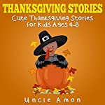 Thanksgiving Stories for Kids + Thanksgiving Jokes: Cute Thanksgiving Short Stories for Kids and Thanksgiving Jokes |  Uncle Amon