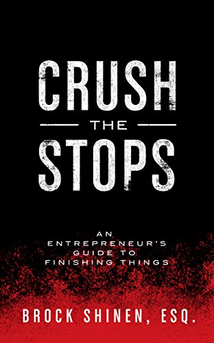 Crush The Stops: An Entrepreneur's Guide to Finishing Things