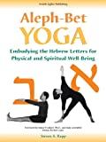 img - for Aleph-Bet Yoga: Embodying the Hebrew Letters for Physical and Spiritual Well-Being book / textbook / text book