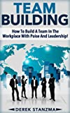 Team Building: How To Build A Team In The Workplace With Poise And Leadership! (Team Building, Management, Leadership)