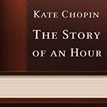 The Story of an Hour (       UNABRIDGED) by Kate Chopin Narrated by Anastasia Bertollo