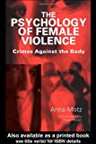 img - for The Psychology of Female Violence: Crimes Against the Body book / textbook / text book