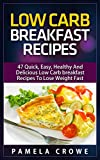 Low Carb Breakfast Recipes For Beginners: 47 Mouth-Watering, Easy To Prepare And Tasty Low Carb Breakfast Diet Recipes For Beginners To Drop Dress Size, Lose Weight And Stay Healthy