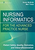 Nursing Informatics for the Advanced Practice Nurse: Patient Safety, Quality, Outcomes, and Interprofessionalism