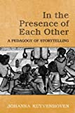 Johanna C. Kuyvenhoven In the Presence of Each Other: A Pedagogy of Storytelling