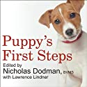 Puppy's First Steps: Raising a Happy, Healthy, Well-Behaved Puppy (       UNABRIDGED) by Faculty of the Cummings School of Veterinary Medicine at Tufts University Narrated by James Boles