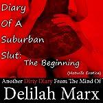 Diary of a Suburban Slut: The Beginning (Hotwife Erotica) (Dirty Diaries)   Delilah Marx
