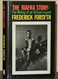 The Biafra Story: The Making of an African Legend (0727809784) by Forsyth, Frederick