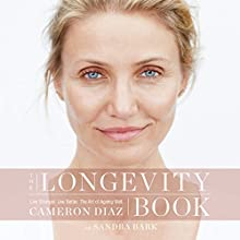 The Longevity Book: Live Stronger. Live Better. The Art of Ageing Well. | Livre audio Auteur(s) : Cameron Diaz Narrateur(s) : Cameron Diaz, Sandy Rustin