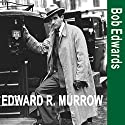 Edward R. Murrow and the Birth of Broadcast Journalism (       UNABRIDGED) by Bob Edwards Narrated by Bob Edwards