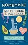 Homemade Organic Skin & Body Care: Ea...