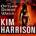 The Outlaw Demon Wails (       UNABRIDGED) by Kim Harrison Narrated by Gigi Bermingham