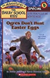 Ogres Dont Hunt Easter Eggs (The Adventures of the Bailey School Kids, Holiday Special)