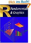 R Fundamentals & Graphics: Volume 1