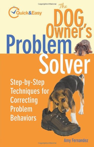 The Dog Owner's Problem Solver: Step-by-Step Techniques for Correcting Problem Behaviors (Quick & Easy)