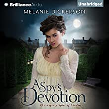 A Spy's Devotion: The Regency Spies of London, Book 1 Audiobook by Melanie Dickerson Narrated by Anna Parker-Naples