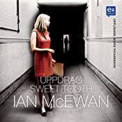 Uppdrag Sweet Tooth [Sweet Tooth: A Novel] | [Ian McEwan]