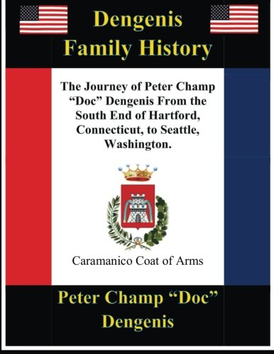 "Dengenis Family History: The Journey Of Peter Champ ""Doc"" Dengenis From The South End Of Hartford,Connecticut To Seattle, Washington"